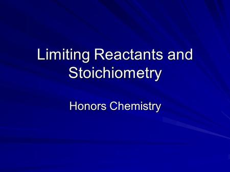 Limiting Reactants and Stoichiometry Honors Chemistry.