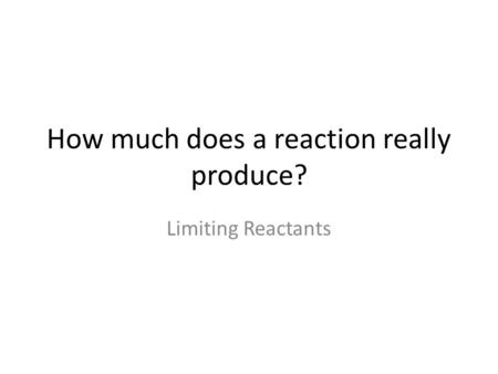 How much does a reaction really produce?