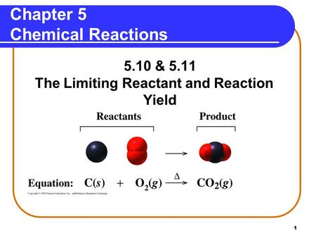 1 Chapter 5 Chemical Reactions 5.10 & 5.11 The Limiting Reactant and Reaction Yield.