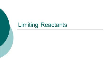 Limiting Reactants. Limiting vs. Excess  Limiting Reactant-  Excess Reactant- The reactant in a chemical reaction that limits the amount of product.
