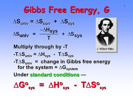 1 Gibbs Free Energy, G Multiply through by -T -T∆S univ = ∆H sys - T∆S sys -T∆S univ = change in Gibbs free energy for the system = ∆G system Under standard.