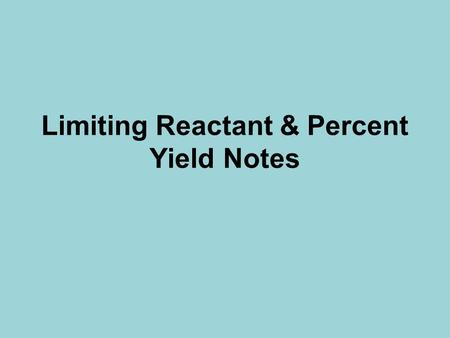 Limiting Reactant & Percent Yield Notes Background Knowledge Check Label the reactant(s) and product(s) in the following reaction: 2 Mg + O 2  2MgO.