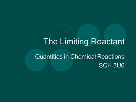 The Limiting Reactant Quantities in Chemical Reactions SCH 3U0.