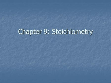 Chapter 9: Stoichiometry