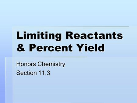 Limiting Reactants & Percent Yield Honors Chemistry Section 11.3.