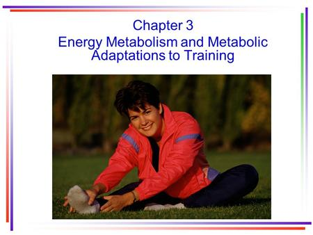 Chapter 3 Energy Metabolism and Metabolic Adaptations to Training.