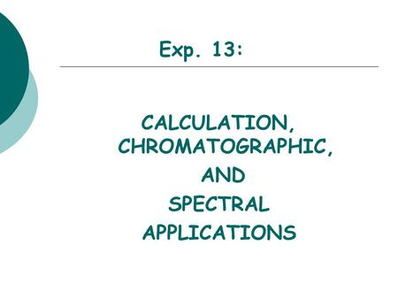 Exp. 13: CALCULATION, CHROMATOGRAPHIC, AND SPECTRAL APPLICATIONS.