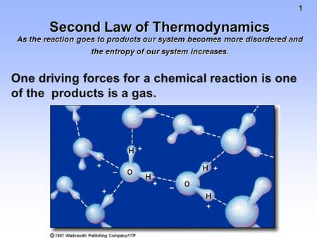 1 Second Law of Thermodynamics As the reaction goes to products our system becomes more disordered and the entropy of our system increases. One driving.