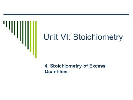 Unit VI: Stoichiometry 4. Stoichiometry of Excess Quantities.