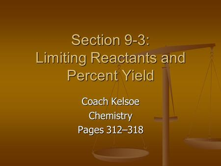 Section 9-3: Limiting Reactants and Percent Yield Coach Kelsoe Chemistry Pages 312–318.