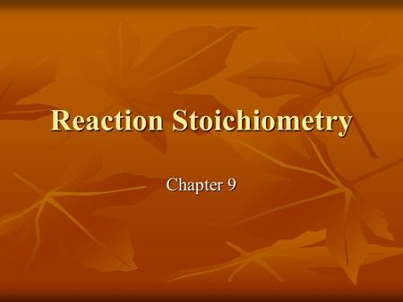 Reaction Stoichiometry Chapter 9. Reaction Stoichiometry Reaction stoichiometry – calculations of amounts of reactants and products of a chemical reaction.