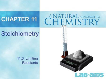 CHAPTER 11 Stoichiometry 11.3 Limiting Reactants.