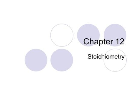 Chapter 12 Stoichiometry. Stoichiometry Topics Conservation of mass and the balanced chemical equation Mole ratios in a chemical equation Stoichiometric.