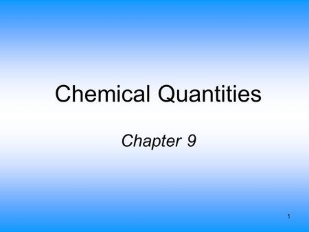 1 Chemical Quantities Chapter 9. 2 Information Given by the Chemical Equation Balanced equation provides the relationship between the relative numbers.