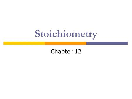 Stoichiometry Chapter 12. What is stoichiometry?  The study of quantitative relationships between amounts used and products formed by a chemical reaction.