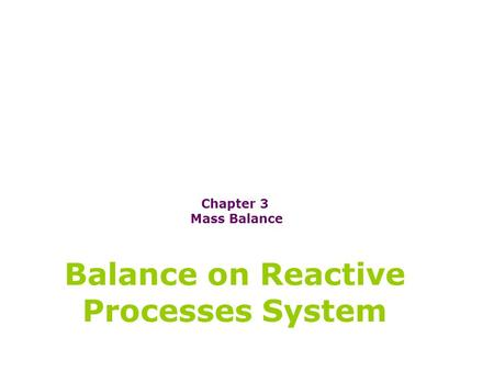 Chapter 3 Mass Balance Balance on Reactive Processes System