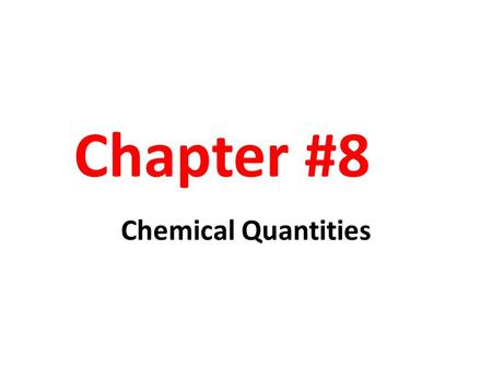 Chapter #8 Chemical Quantities.
