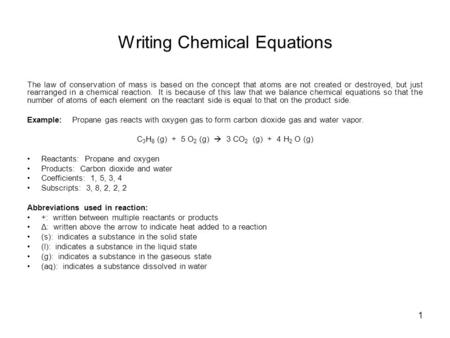 1 Writing Chemical Equations The law of conservation of mass is based on the concept that atoms are not created or destroyed, but just rearranged in a.