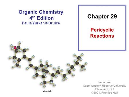 Chapter 29 Pericyclic Reactions Organic Chemistry 4 th Edition Paula Yurkanis Bruice Irene Lee Case Western Reserve University Cleveland, OH ©2004, Prentice.