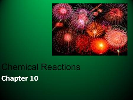 Chapter 10 Chemical Reactions. 10.1 Reactions and Equations Chemical Reaction- process by which the atoms of one or more substances are rearranged to.