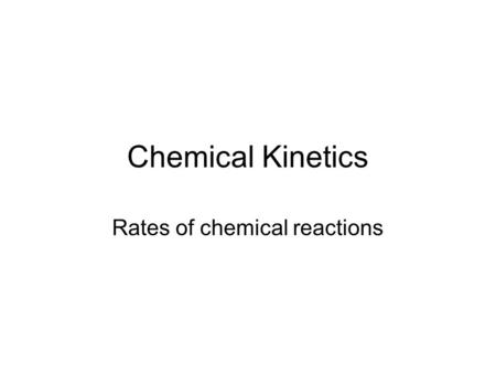 Chemical Kinetics Rates of chemical reactions. Every chemical reaction has its own signature rate Diamonds are made by converting Carbon from its graphite.