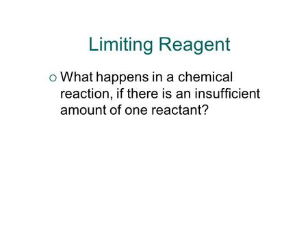 Limiting Reagent What happens in a chemical reaction, if there is an insufficient amount of one reactant?