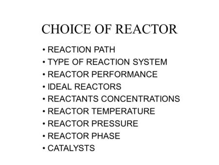 CHOICE OF REACTOR REACTION PATH TYPE OF REACTION SYSTEM REACTOR PERFORMANCE IDEAL REACTORS REACTANTS CONCENTRATIONS REACTOR TEMPERATURE REACTOR PRESSURE.