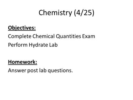 Chemistry (4/25) Objectives: Complete Chemical Quantities Exam