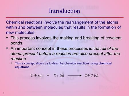 1 Introduction Chemical reactions involve the rearrangement of the atoms within and between molecules that results in the formation of new molecules. This.