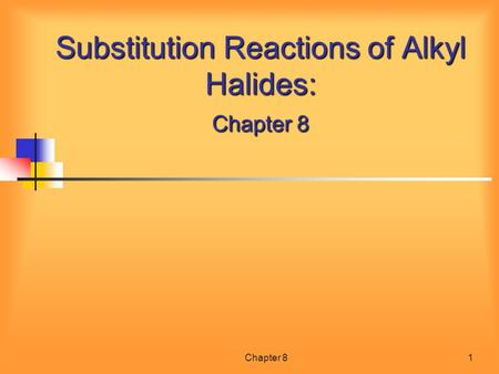 Chapter 81 Substitution Reactions of Alkyl Halides: Chapter 8.