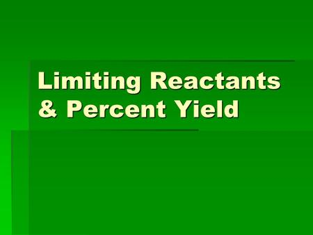 Limiting Reactants & Percent Yield. Limiting Reactants  The reactant that limits the amount of product formed in a chemical reaction. The quantity of.