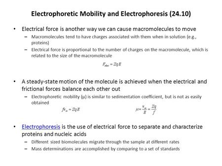 Electrophoretic Mobility and Electrophoresis (24.10) Electrical force is another way we can cause macromolecules to move – Macromolecules tend to have.