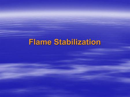 Flame Stabilization.  In order to accomplish commercial combustion, the supply velocity of the reactant mixture is desired to be extremely high; it is.