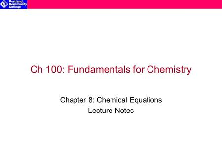 Ch 100: Fundamentals for Chemistry Chapter 8: Chemical Equations Lecture Notes.