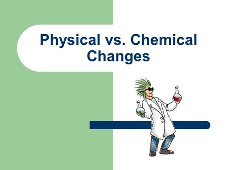 "Physical vs. Chemical Changes Warm-up 2 May 2015 From the ""Cooking with Chemistry"" activity, describe how did you use phase change to complete the final."