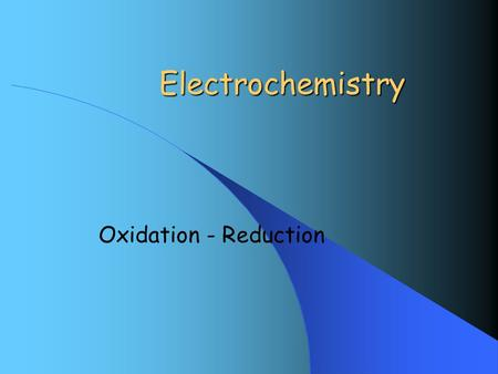 Electrochemistry Oxidation - Reduction. Table of Contents Section 1 Introduction Section 2 Oxidation Numbers Section 3 Predicting Spontaneity of a Redox.