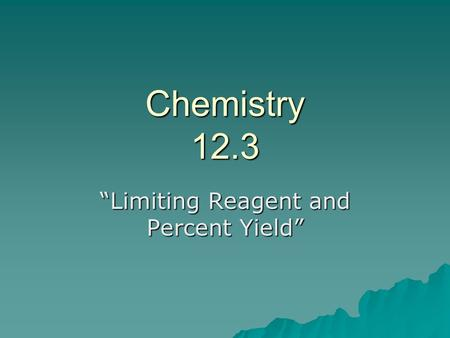 "Chemistry 12.3 ""Limiting Reagent and Percent Yield"""