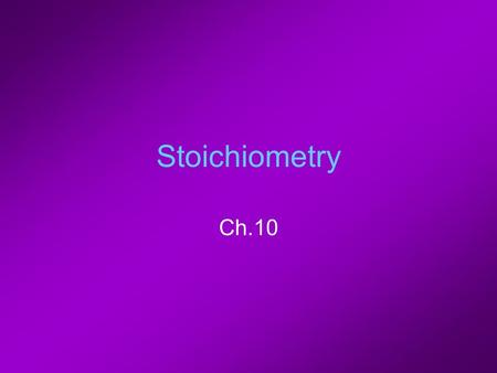 Stoichiometry Ch.10. (10-1) Stoichiometry Mass & amt relationships b/w reactants & products –Conversions b/w grams & moles Always begin w/ a balanced.