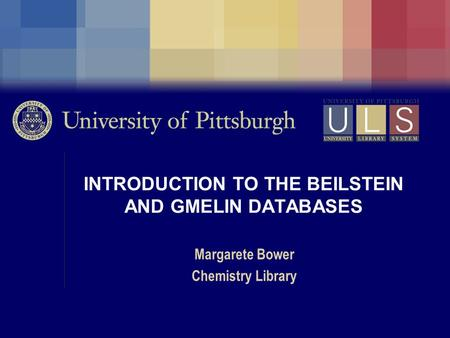 INTRODUCTION TO THE BEILSTEIN AND GMELIN DATABASES Margarete Bower Chemistry Library.
