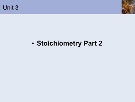 Unit 3 Stoichiometry Part 2. Mass Relations in Reactions: Reactants – the starting substances in a chemical reaction; found on the left-side Products.