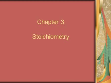 Chapter 3 Stoichiometry. Section 3.1 Atomic Masses Mass Spectrometer – a device used to compare the masses of atoms Average atomic mass – calculated as.