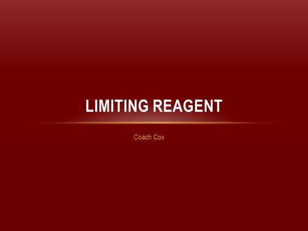 Limiting Reagent Coach Cox.