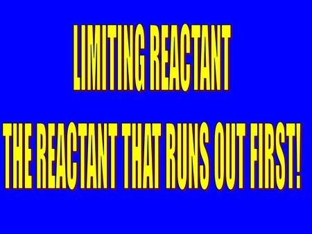 Limiting Reactant Calculations In the reactions previously discussed, an amount of only one of the reactants was given. We assumed that we could use.
