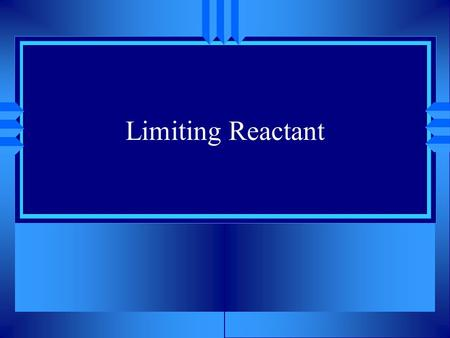Limiting Reactant + ? 2B + S ? +