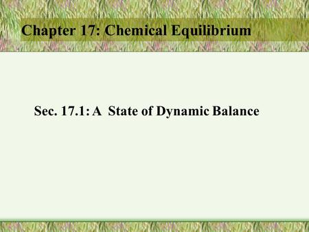Chapter 17: Chemical Equilibrium Sec. 17.1: A State of Dynamic Balance.