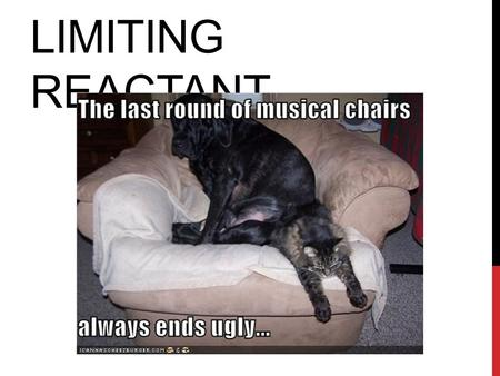 Limiting reactant.