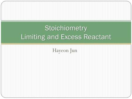 Hayeon Jun Stoichiometry Limiting and Excess Reactant.