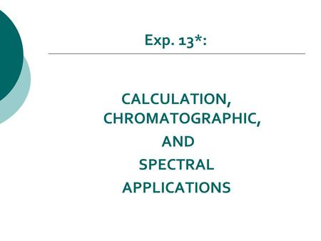 Exp. 13*: CALCULATION, CHROMATOGRAPHIC, AND SPECTRAL APPLICATIONS.