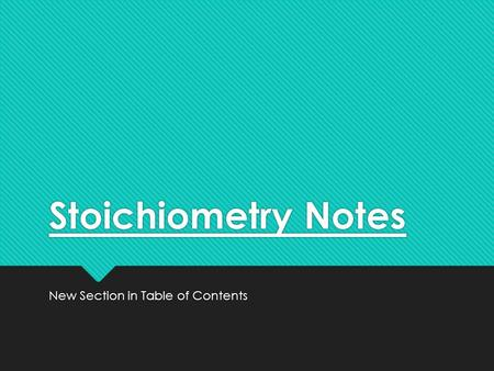 Stoichiometry Notes New Section in Table of Contents.
