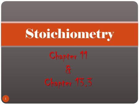 Stoichiometry Chapter 11 & Chapter 13.3.